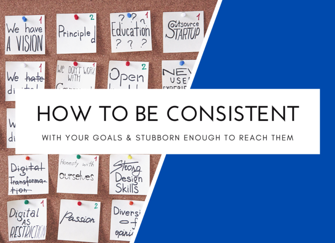 How To Be Consistent With Your Goals