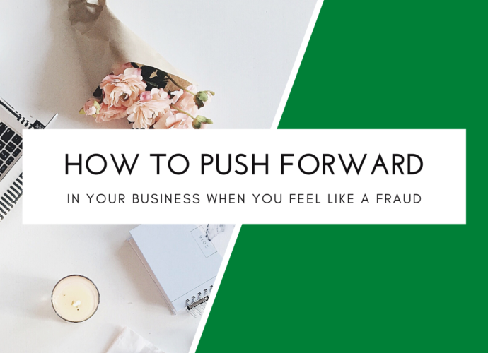 How To Push Through Your Business When You Feel Like A Fraud