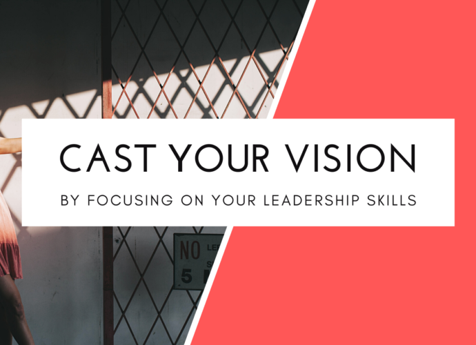 How To Focus On Your Leadership Skills To Cast Your Vision