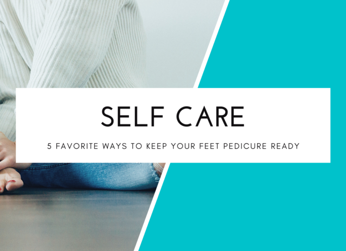 5 Ways To Keep Your Feet Pedicure Ready