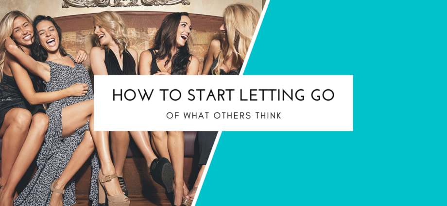 How To Start To Let Go Of What Others Think
