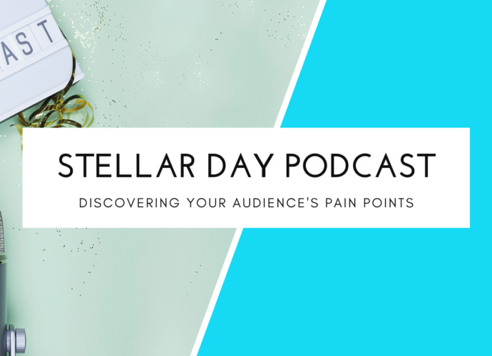 Stellar Day Podcast Discovering Your Audience's Pain Points