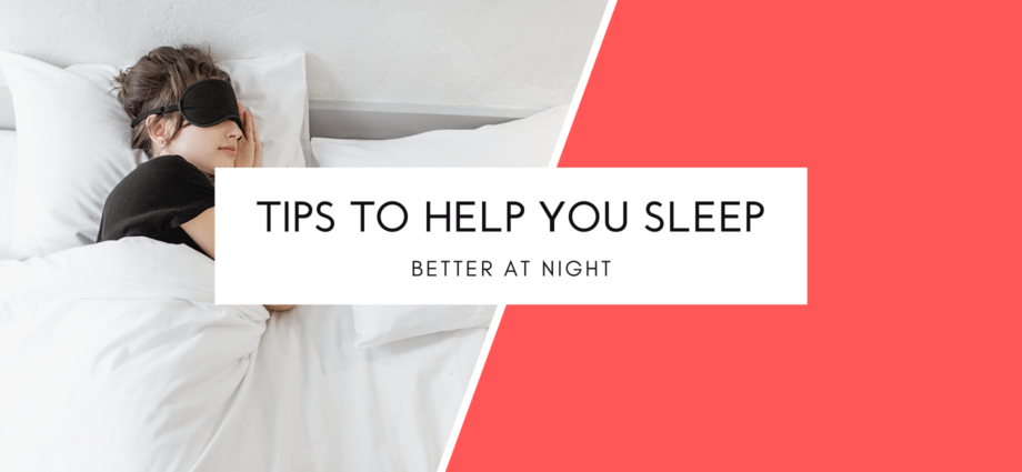 Tips To Help You Sleep Better At Night