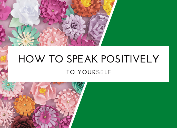 How To Speak Positively To Yourself