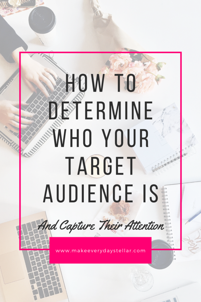 How to determine who your target audience is and capture their attention.
