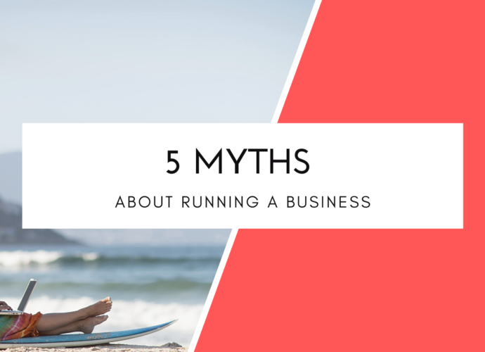 5 Myths About Running A Business