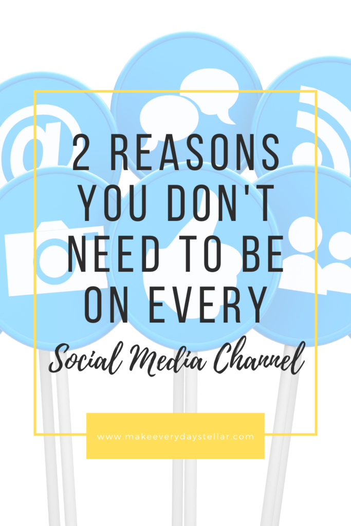 2 Reasons You Don't Need To Be On Every Social Media Channel