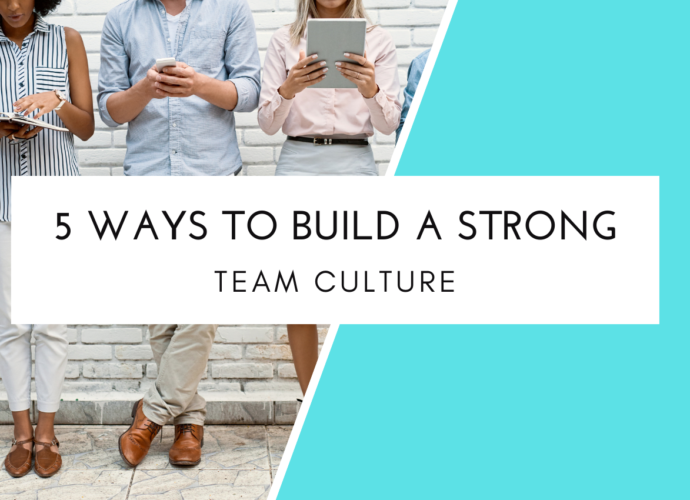 5 Ways To Build A Strong Team Culture