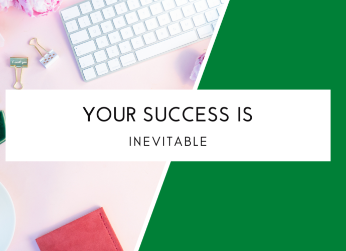 Your Success Is Inevitable